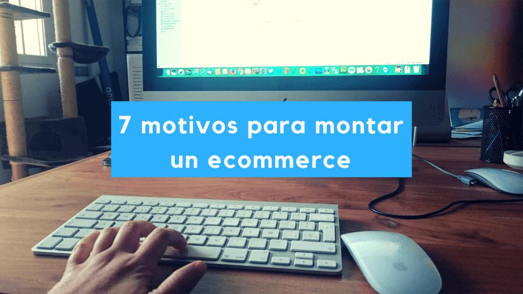 7 razones para tener un ecommerce